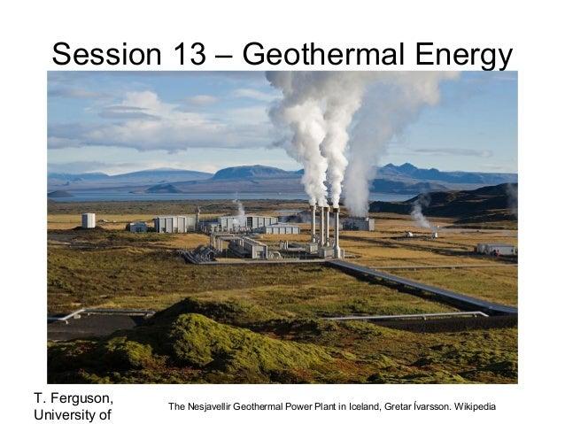 Session 13 – Geothermal Energy  T. Ferguson, University of  The Nesjavellir Geothermal Power Plant in Iceland, Gretar Ívar...
