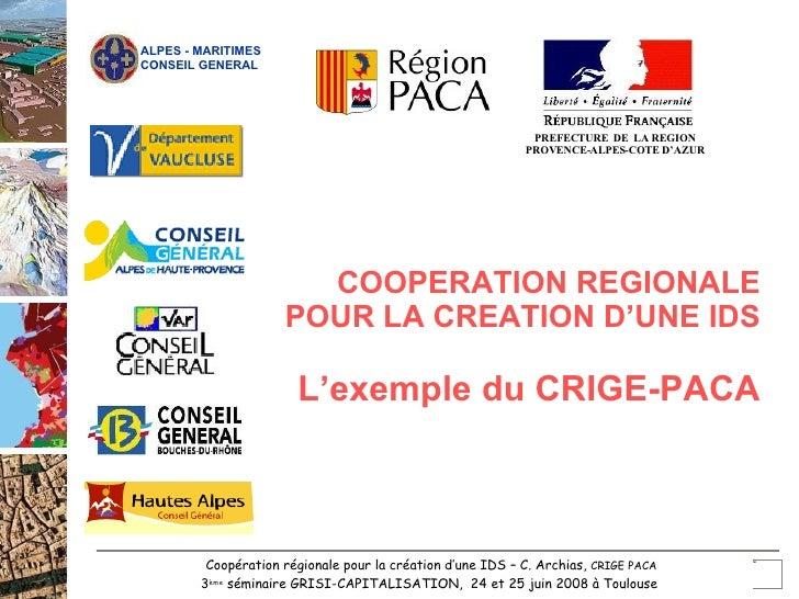 Coopération régionale pour la création d'une IDS – C. Archias,  CRIGE PACA 3 ème  séminaire GRISI-CAPITALISATION,  24 et 2...