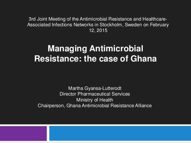 Martha Gyansa-Lutterodt Director Pharmaceutical Services Ministry of Health Chairperson, Ghana Antimicrobial Resistance Al...