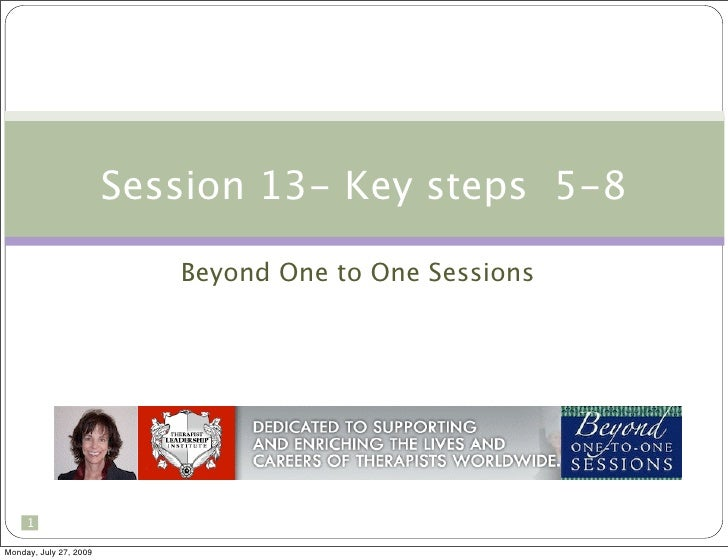 Session 13- Key steps 5-8                             Beyond One to One Sessions          1  Monday, July 27, 2009