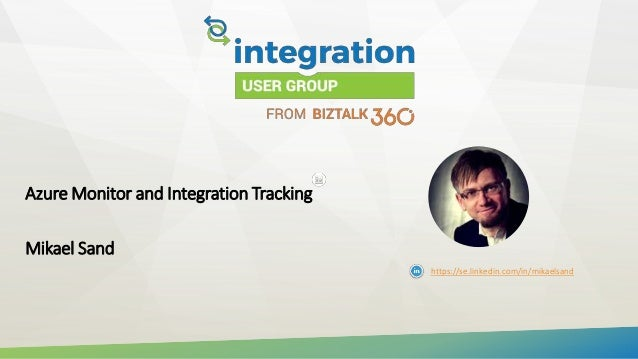 Azure Monitor and Integration Tracking Mikael Sand https://se.linkedin.com/in/mikaelsand