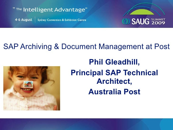 SAP Archiving & Document Management at Post Phil Gleadhill, Principal SAP Technical Architect, Australia Post