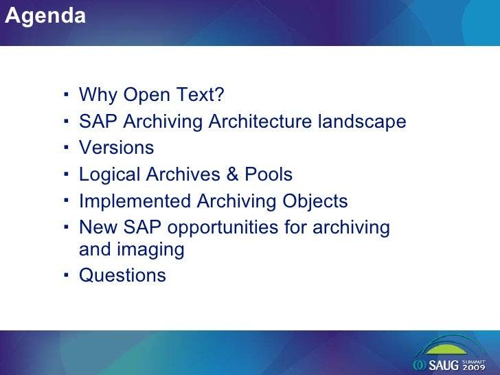 <ul><ul><li>Why Open Text? </li></ul></ul><ul><ul><li>SAP Archiving Architecture landscape </li></ul></ul><ul><ul><li>Vers...