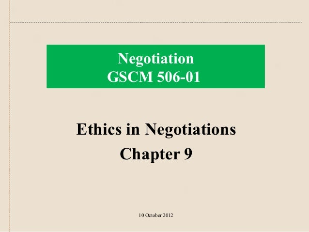 Negotiation    GSCM 506-01Ethics in Negotiations      Chapter 9        10 October 2012