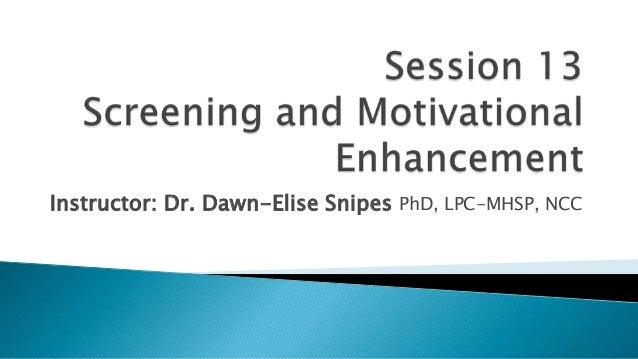 Instructor: Dr. Dawn-Elise Snipes PhD, LPC-MHSP, NCC