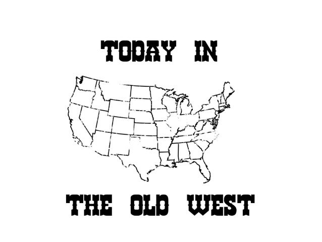 Today in the old west