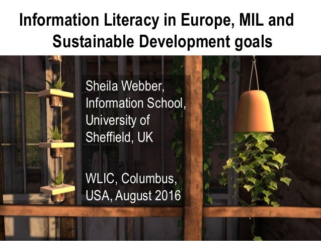 Information Literacy in Europe, MIL and Sustainable Development goals Sheila Webber, Information School, University of She...