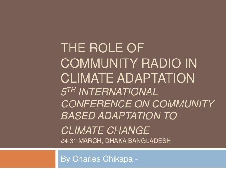The Role of Community Radio in Climate Adaptation5TH International Conference on Community based adaptation to climate cha...