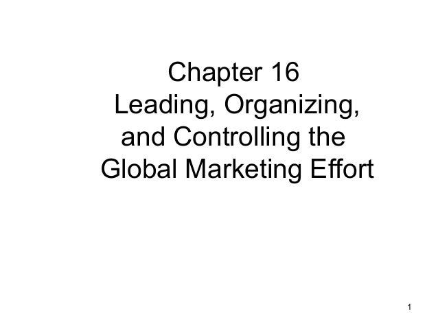 Chapter 16 Leading, Organizing, and Controlling theGlobal Marketing Effort                          1