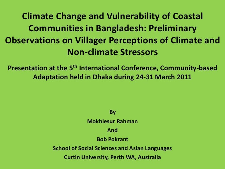 Climate Change and Vulnerability of Coastal Communities in Bangladesh: Preliminary Observations on Villager Perceptions of...
