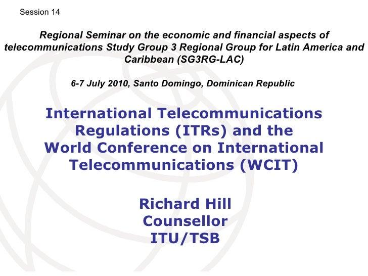 International Telecommunications Regulations (ITRs) and the World Conference on International Telecommunications (WCIT) Ri...