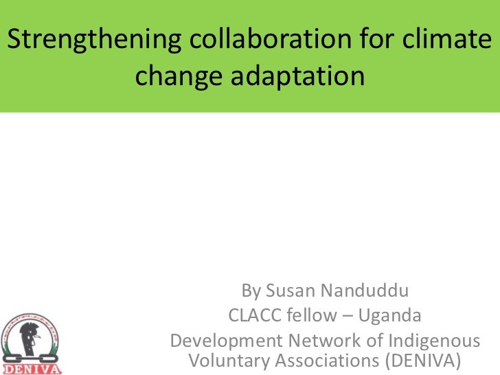 Strengthening collaboration for climate change adaptation<br />By Susan Nanduddu<br />CLACC fellow – Uganda<br />Developme...