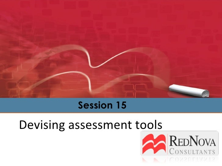 Devising assessment tools Session 15