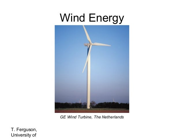 Wind Energy  GE Wind Turbine, The Netherlands  T. Ferguson, University of