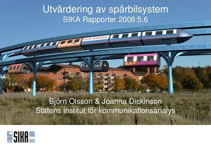 Utvärdering av spårbilsystem        SIKA Rapporter 2008:5,6    Björn Olsson & Joanna DickinsonStatens institut för kommuni...