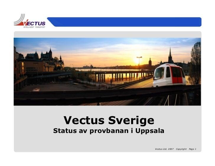 Vectus SverigeStatus av provbanan i Uppsala                          Vectus Ltd. 2007   Copyright   Page 1