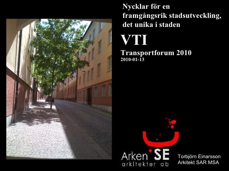 VTI Transportforum 2010 2010-01-13 Nycklar för en  framgångsrik stadsutveckling, det unika i staden Torbjörn Einarsson Ark...