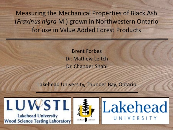 Measuring the Mechanical Properties of Black Ash(Fraxinus nigra M.) grown in Northwestern Ontario      for use in Value Ad...