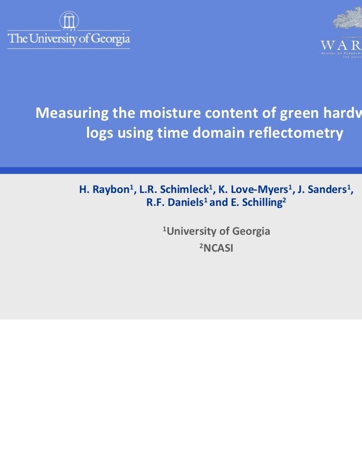 Measuringthemoisturecontentofgreenhardwood      logsusingtimedomainreflectometry     H.Raybon1,L.R.Schimleck...