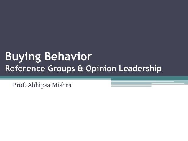 Buying Behavior Reference Groups & Opinion Leadership Prof. Abhipsa Mishra
