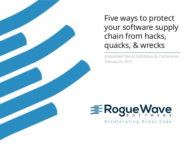 Five ways to protect your software supply chain from hacks, quacks, & wrecks Embedded World Exhibition & Conference Februa...