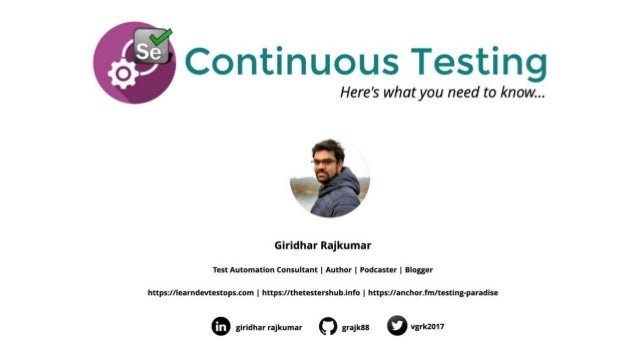 "Session on ""Continuous Testing - Here is what you need to know"" by Giridhar Rajkumar"