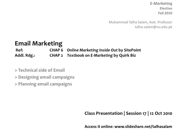 Email Marketing Ref: CHAP 6 Online Marketing Inside Out by SitePointAddl. Rdg.:CHAP 2Textbook on E-Marketing by Quirk...