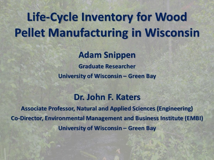Life-Cycle Inventory for Wood Pellet Manufacturing in Wisconsin                       Adam Snippen                       G...