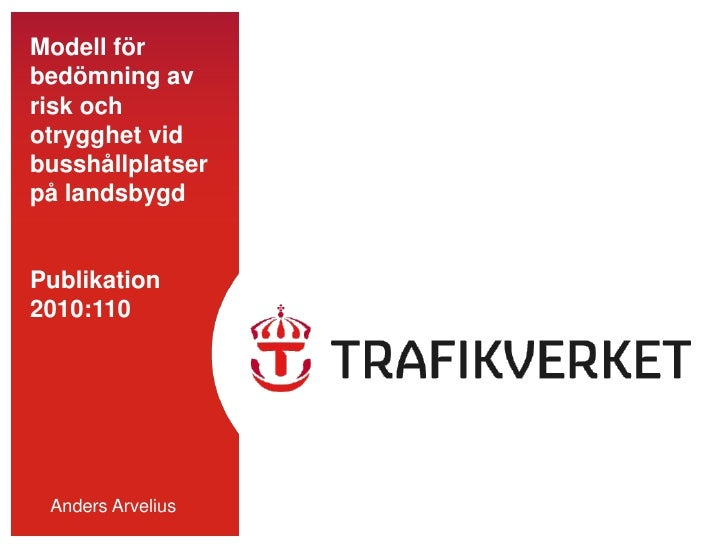 Modell för bedömning av risk och otrygghet vid busshållplatser på landsbygdPublikation2010:110<br />Anders Arvelius<br />