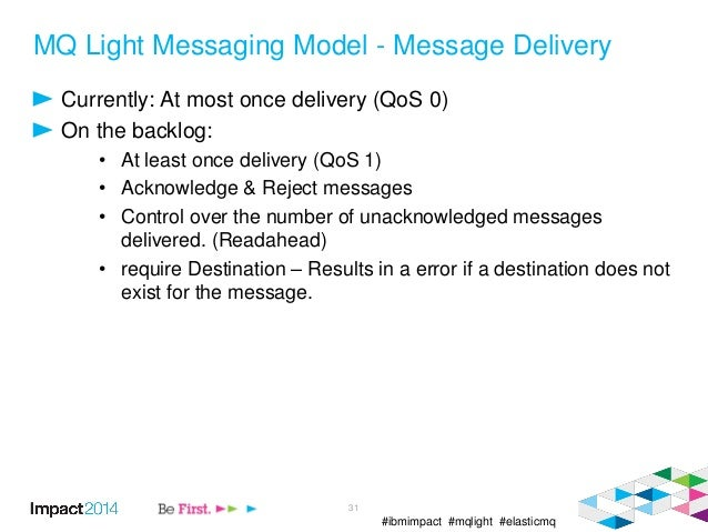 #ibmimpact #mqlight #elasticmq MQ Light Messaging Model - Message Delivery Currently: At most once delivery (QoS 0) On the...