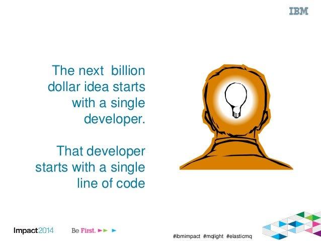 #ibmimpact #mqlight #elasticmq The next billion dollar idea starts with a single developer. That developer starts with a s...