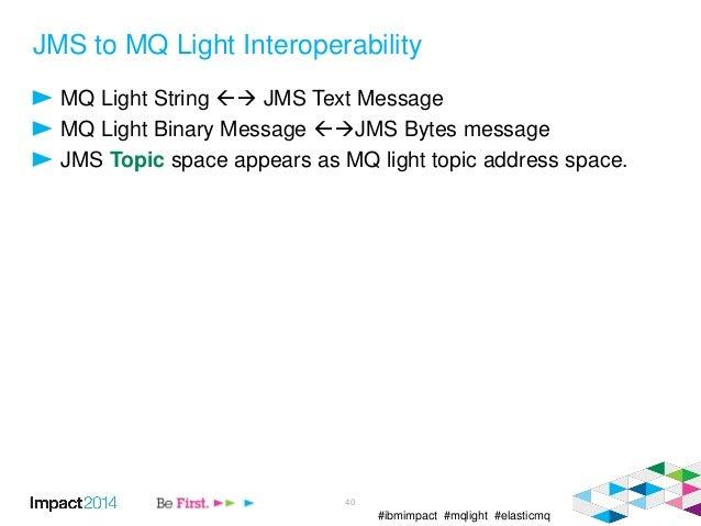 #ibmimpact #mqlight #elasticmq JMS to MQ Light Interoperability MQ Light String  JMS Text Message MQ Light Binary Messag...