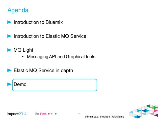 #ibmimpact #mqlight #elasticmq Agenda Introduction to Bluemix Introduction to Elastic MQ Service MQ Light • Messaging API ...