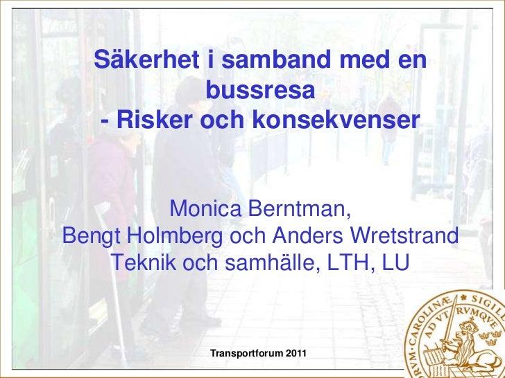 Transportforum 2011<br />Säkerhet i samband med en bussresa- Risker och konsekvenserMonica Berntman,Bengt Holmberg och And...
