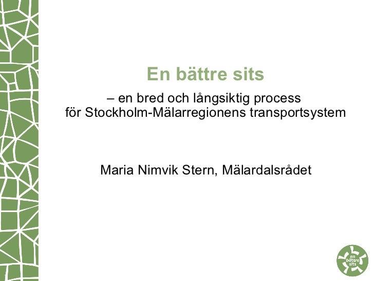 En bättre sits – en bred och långsiktig process  för Stockholm-Mälarregionens transportsystem Maria Nimvik Stern, Mälardal...