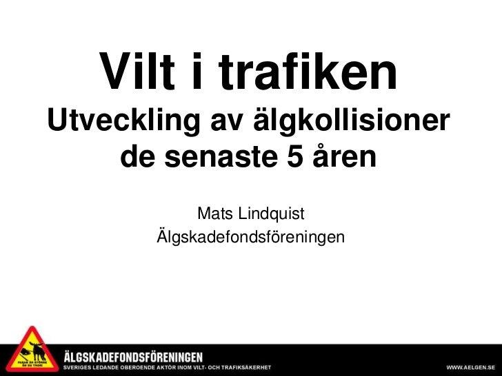 Vilt i trafikenUtveckling av älgkollisioner de senaste 5 åren<br />Mats Lindquist<br />Älgskadefondsföreningen<br />