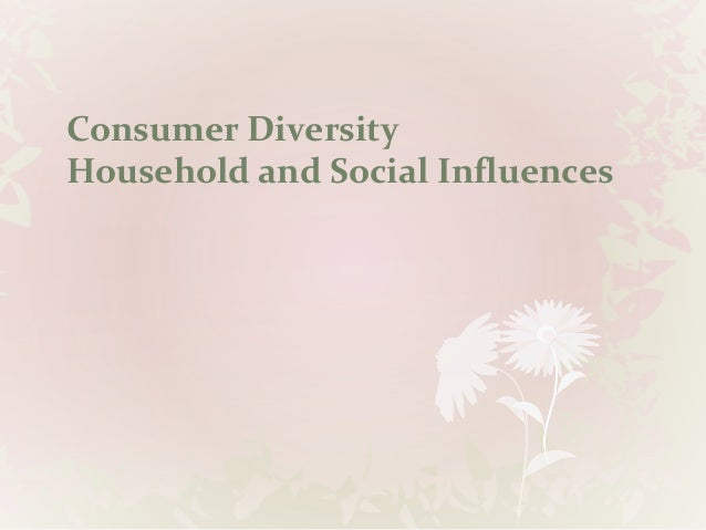 Consumer DiversityHousehold and Social Influences