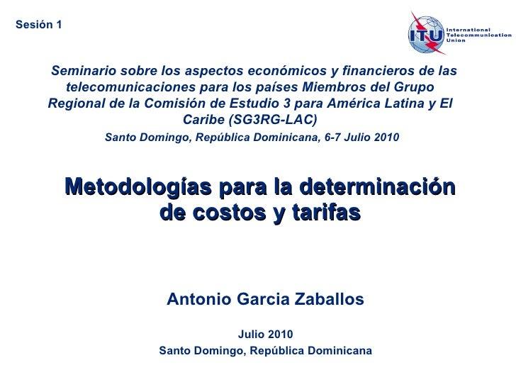 Metodologías para la determinación de costos y tarifas Antonio Garcia Zaballos Julio 2010 Santo Domingo, República Dominic...