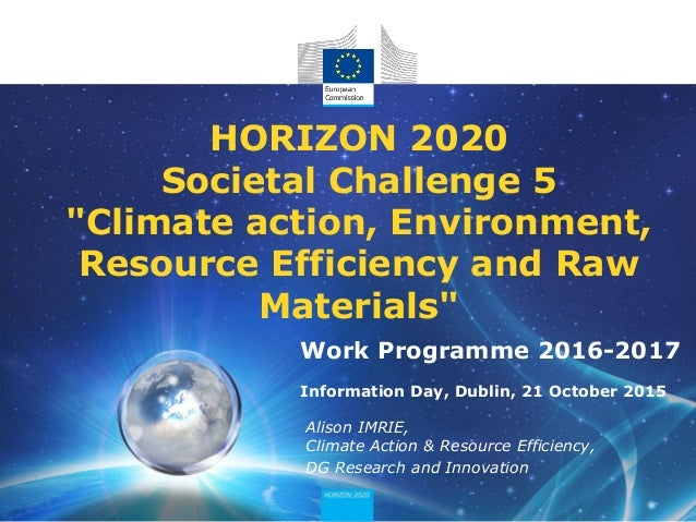 """HORIZON 2020 Societal Challenge 5 """"Climate action, Environment, Resource Efficiency and Raw Materials"""" Alison IMRIE, Clima..."""