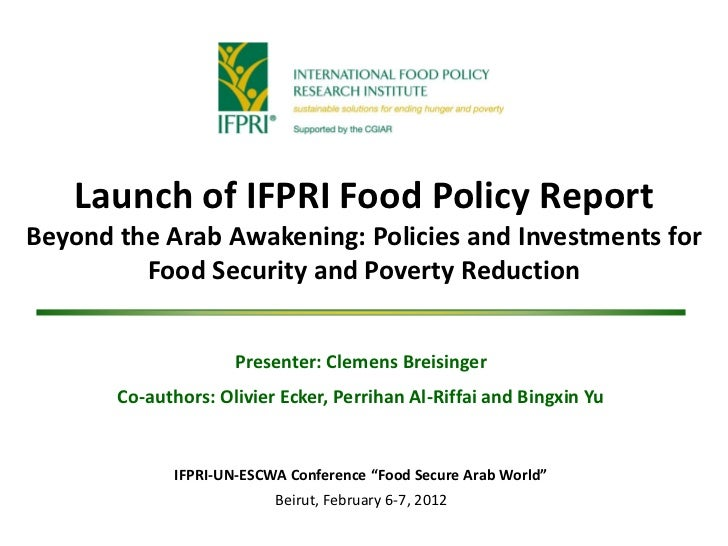 Launch of IFPRI Food Policy ReportBeyond the Arab Awakening: Policies and Investments for         Food Security and Povert...