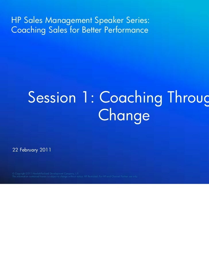 HP Sales Management Speaker Series:Coaching Sales for Better Performance              Session 1: Coaching Through         ...