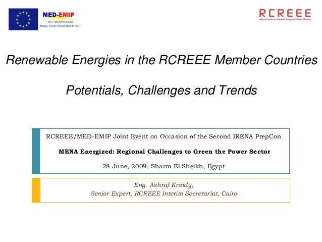 Renewable Energies in the RCREEE Member Countries           Potentials, Challenges and Trends      RCREEE/MED-EMIP Joint E...