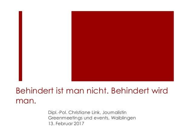 Behindert ist man nicht. Behindert wird man. Dipl.-Pol. Christiane Link, Journalistin Greenmeetings und events, Waiblingen...