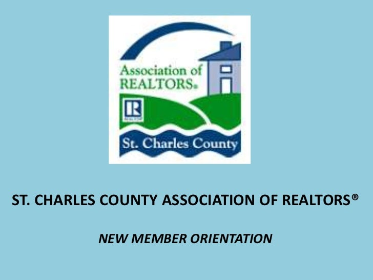 ST. CHARLES COUNTY ASSOCIATION OF REALTORS®<br />NEW MEMBER ORIENTATION<br />
