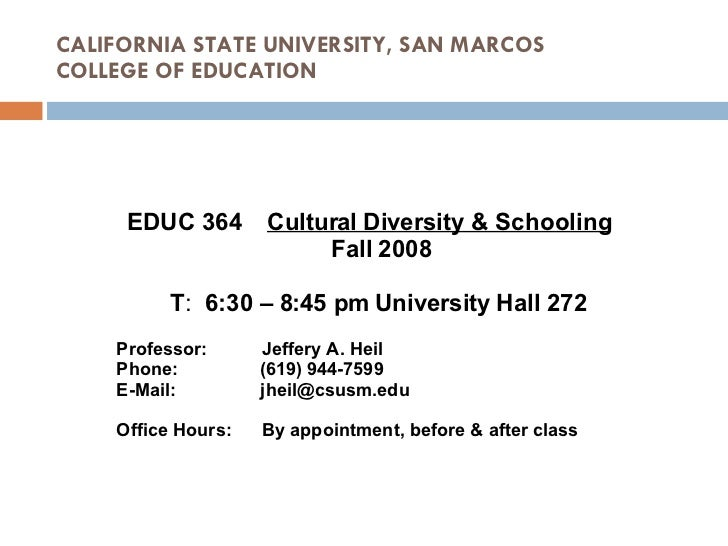 CALIFORNIA STATE UNIVERSITY, SAN MARCOS COLLEGE OF EDUCATION EDUC 364  Cultural Diversity & Schooling   Fall 2008 T :  6:3...