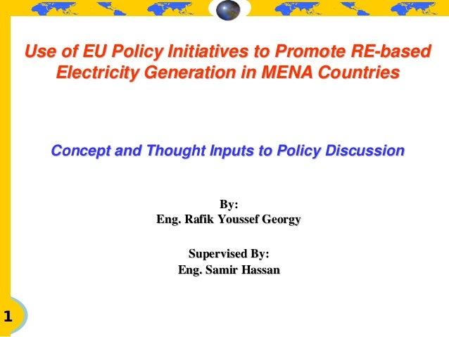 Use of EU Policy Initiatives to Promote RE-based       Electricity Generation in MENA Countries       Concept and Thought ...