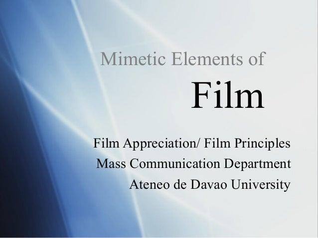 Mimetic Elements of Film Film Appreciation/ Film Principles Mass Communication Department Ateneo de Davao University
