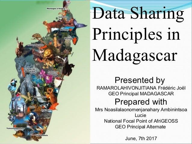 Data Sharing Principles in Madagascar Presented by RAMAROLAHIVONJITIANA Frédéric Joël GEO Principal MADAGASCAR Prepared wi...