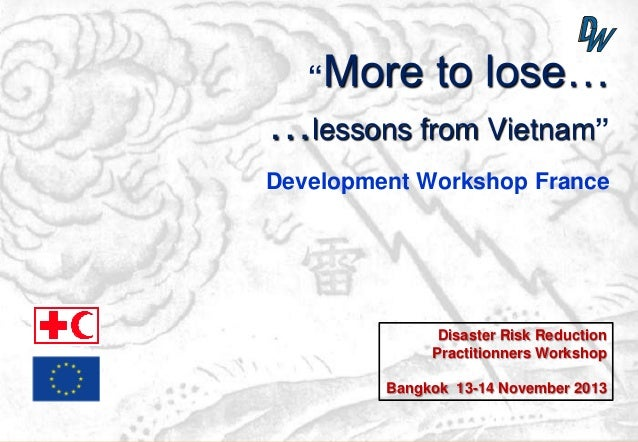 """More  to lose…  …lessons from Vietnam"" Development Workshop France  Disaster Risk Reduction Practitionners Workshop Bangk..."