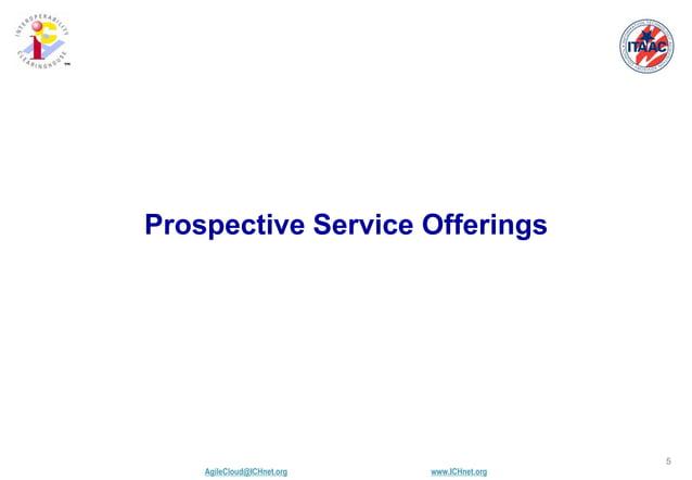 AgileCloud@ICHnet.org www.ICHnet.org ™ 5 Prospective Service Offerings